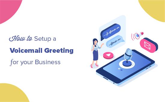Setting up a voicemail greeting for your business