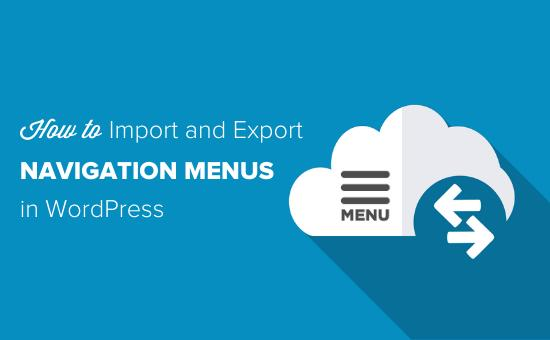 How to import and export navigation menus in WordPress